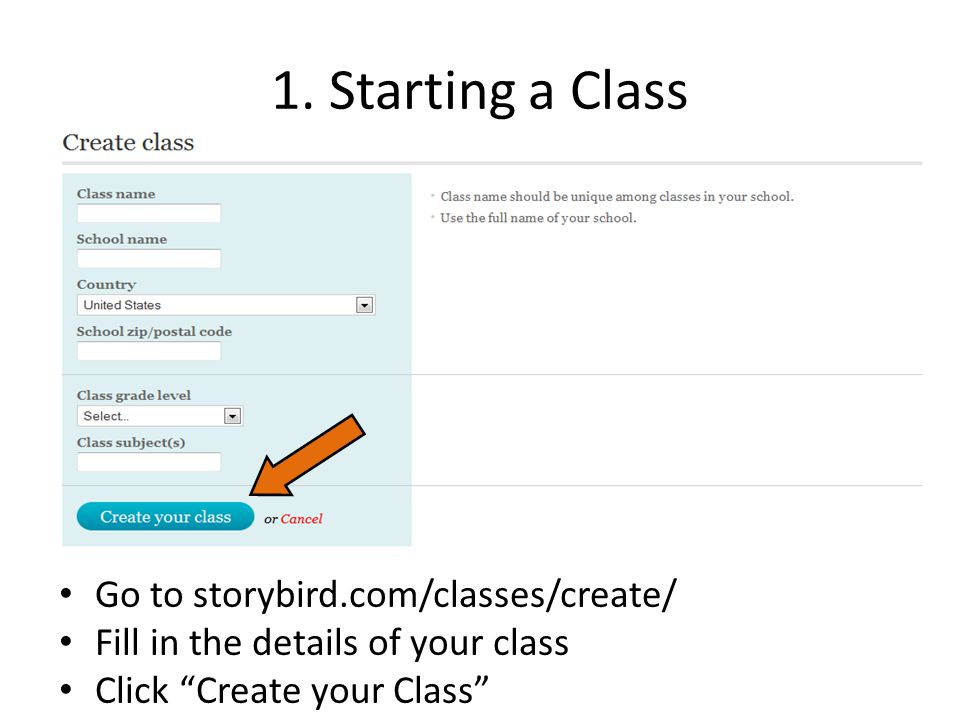 "1. Starting a Class Go to storybird.com/classes/create/ Fill in the details of your class Click ""Create your Class"""