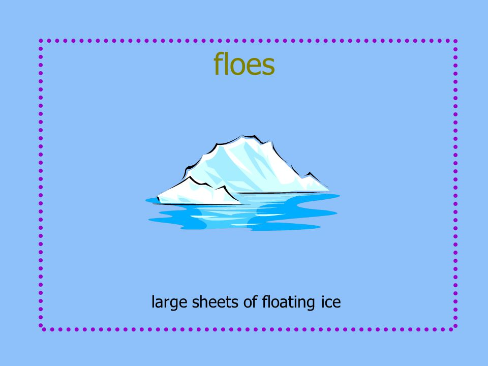 floes large sheets of floating ice
