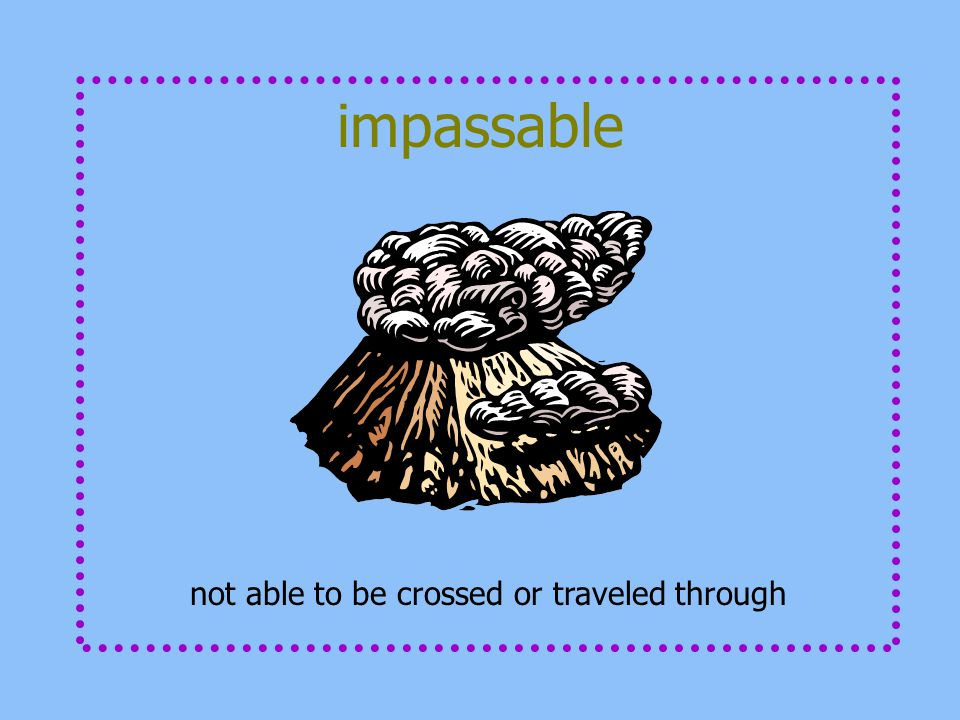 impassable not able to be crossed or traveled through