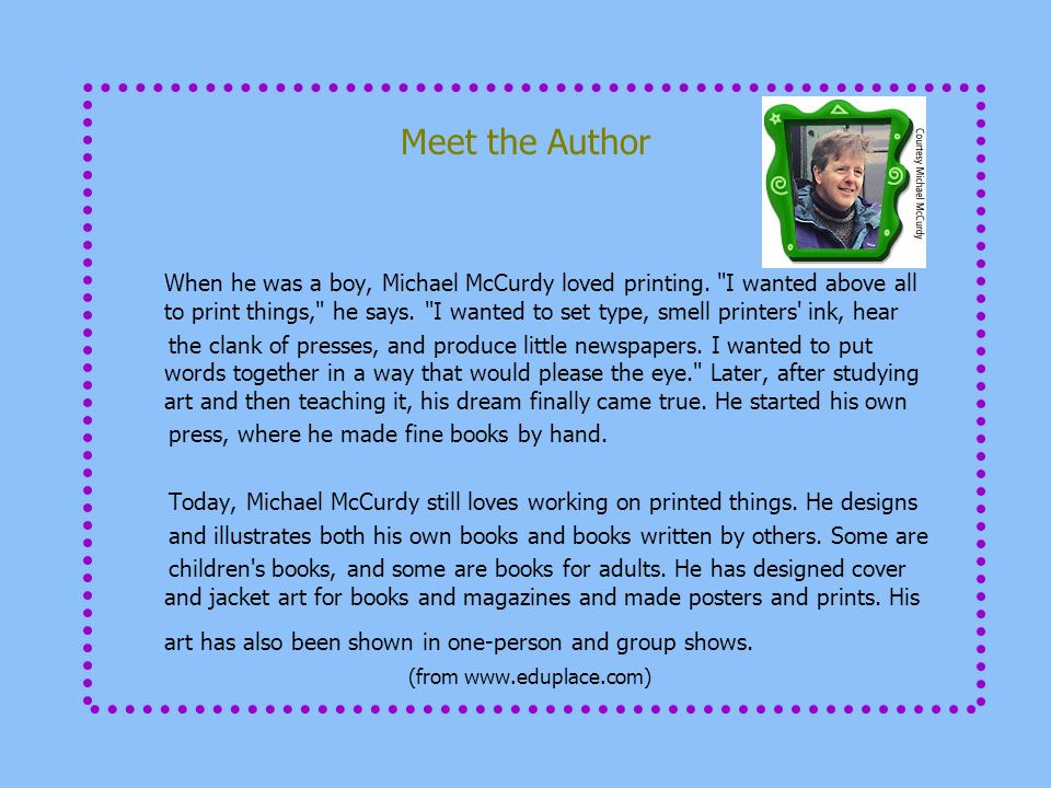 Meet the Author When he was a boy, Michael McCurdy loved printing.