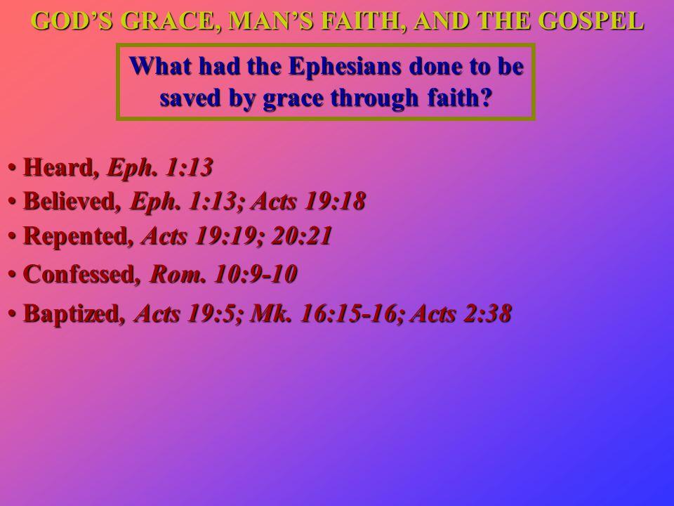 GOD'S GRACE, MAN'S FAITH, AND THE GOSPEL What had the Ephesians done to be saved by grace through faith.
