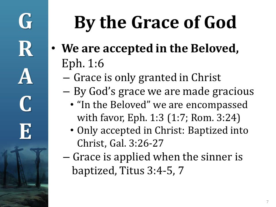 By the Grace of God 7 We are accepted in the Beloved, Eph.