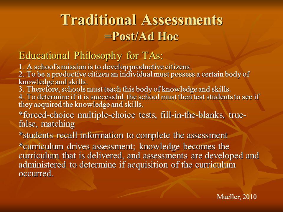 Traditional Assessments =Post/Ad Hoc Educational Philosophy for TAs: 1.