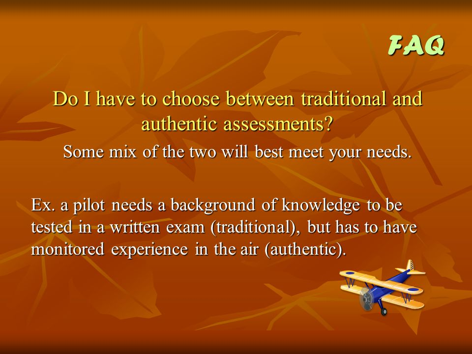 FAQ Do I have to choose between traditional and authentic assessments.