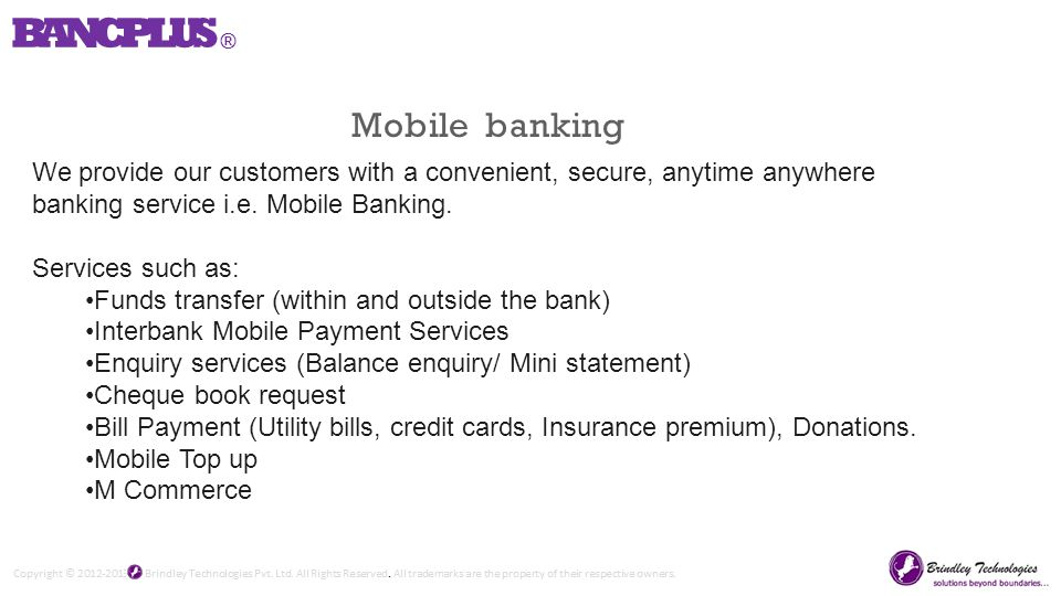 Mobile banking We provide our customers with a convenient, secure, anytime anywhere banking service i.e.