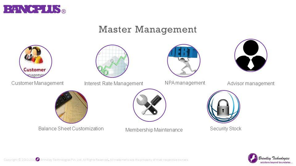 Customer Management Interest Rate Management NPA management Advisor management Master Management Balance Sheet Customization Membership Maintenance Security Stock BANCPLUS ®