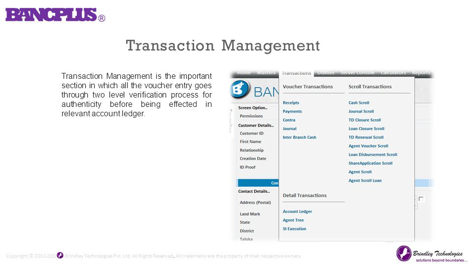 Transaction Management Transaction Management is the important section in which all the voucher entry goes through two level verification process for authenticity before being effected in relevant account ledger.