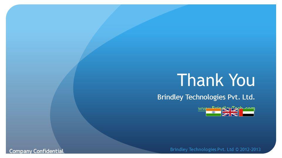 Thank You Brindley Technologies Pvt. Ltd. www.BrindleyTech.com Brindley Technologies Pvt.