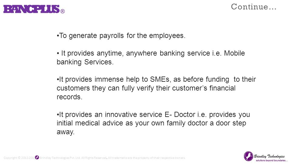 To generate payrolls for the employees. It provides anytime, anywhere banking service i.e.