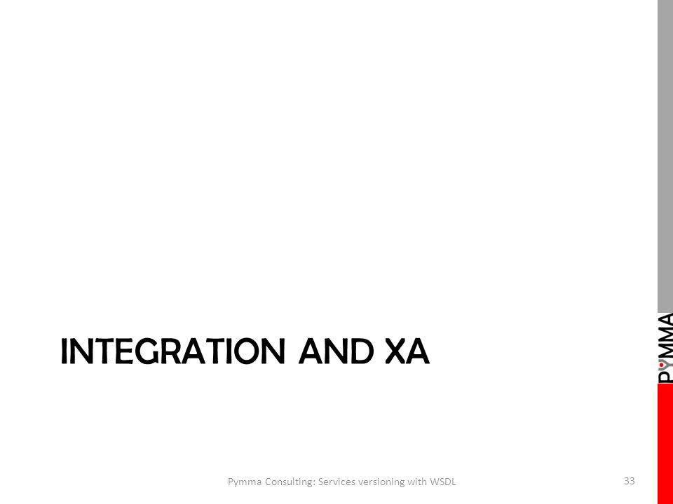 INTEGRATION AND XA Pymma Consulting: Services versioning with WSDL 33