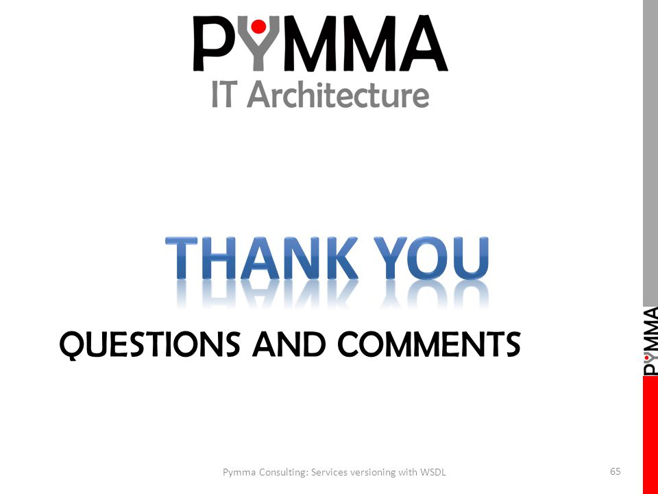 QUESTIONS AND COMMENTS Pymma Consulting: Services versioning with WSDL 65