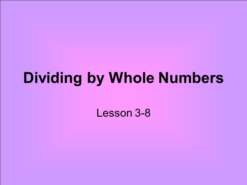 Dividing by Whole Numbers Lesson 3-8