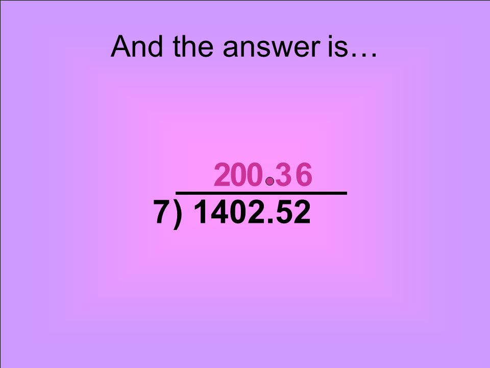 ) 1402.527 20063 And the answer is…