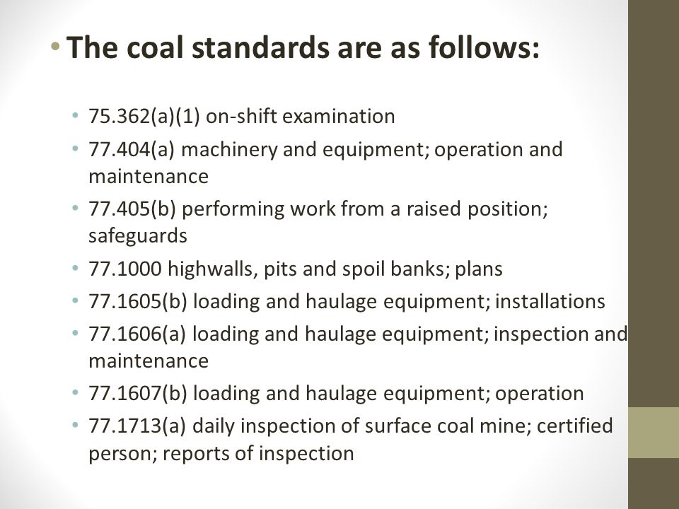 The coal standards are as follows: 75.362(a)(1) on-shift examination 77.404(a) machinery and equipment; operation and maintenance 77.405(b) performing