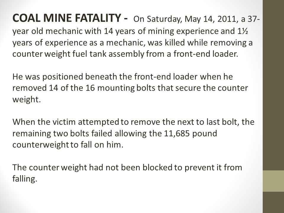 COAL MINE FATALITY - On Saturday, May 14, 2011, a 37- year old mechanic with 14 years of mining experience and 1½ years of experience as a mechanic, w