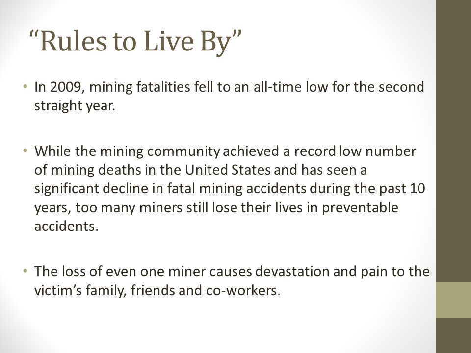 """Rules to Live By"" In 2009, mining fatalities fell to an all-time low for the second straight year. While the mining community achieved a record low n"