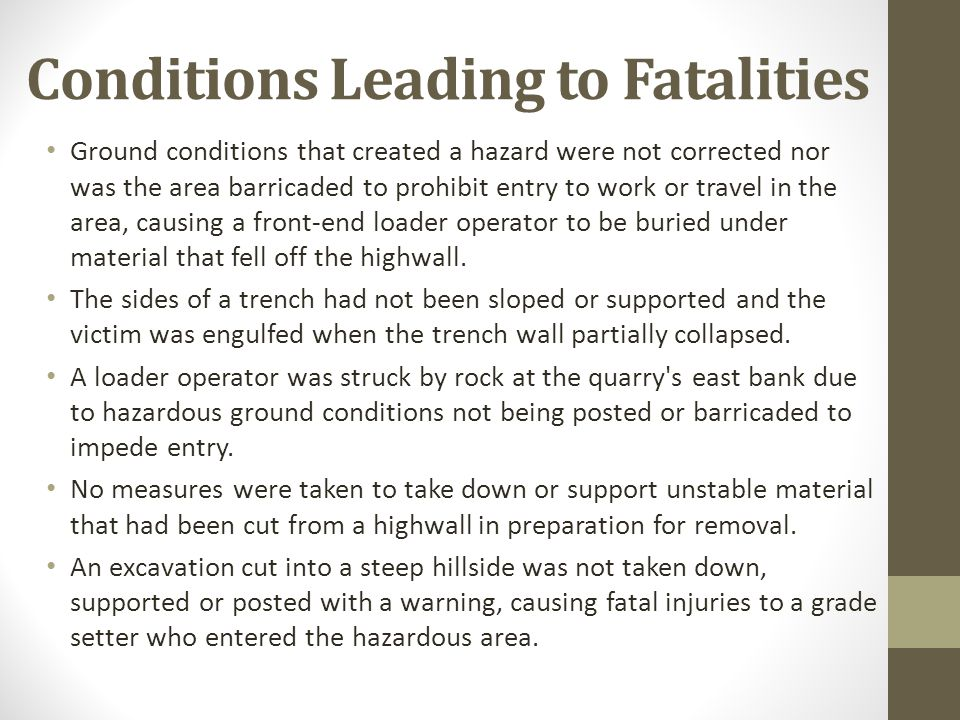 Conditions Leading to Fatalities Ground conditions that created a hazard were not corrected nor was the area barricaded to prohibit entry to work or t