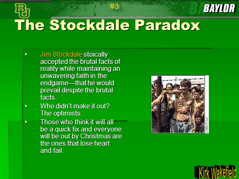 The Stockdale Paradox  Jim Stockdale stoically accepted the brutal facts of reality while maintaining an unwavering faith in the endgame—that he woul