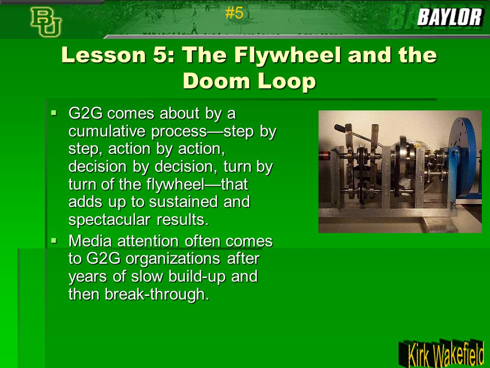 Lesson 5: The Flywheel and the Doom Loop  G2G comes about by a cumulative process—step by step, action by action, decision by decision, turn by turn