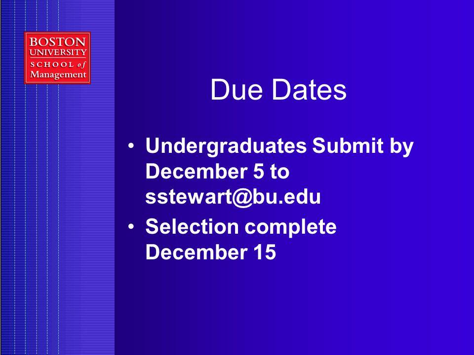 Due Dates Undergraduates Submit by December 5 to sstewart@bu.edu Selection complete December 15