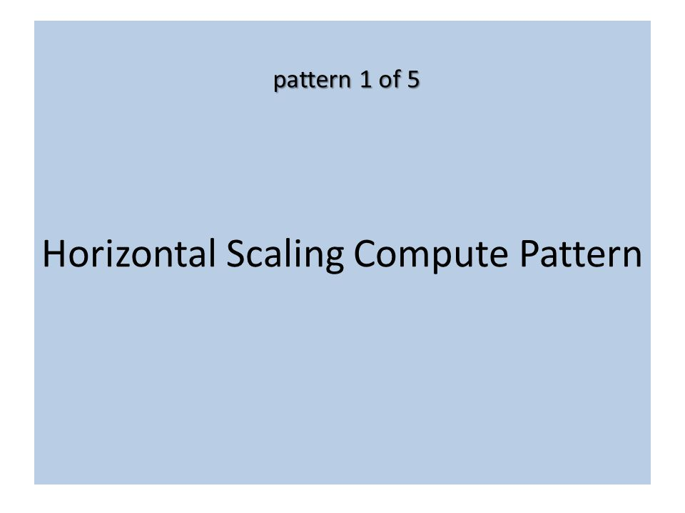Horizontal Scaling Compute Pattern pattern 1 of 5