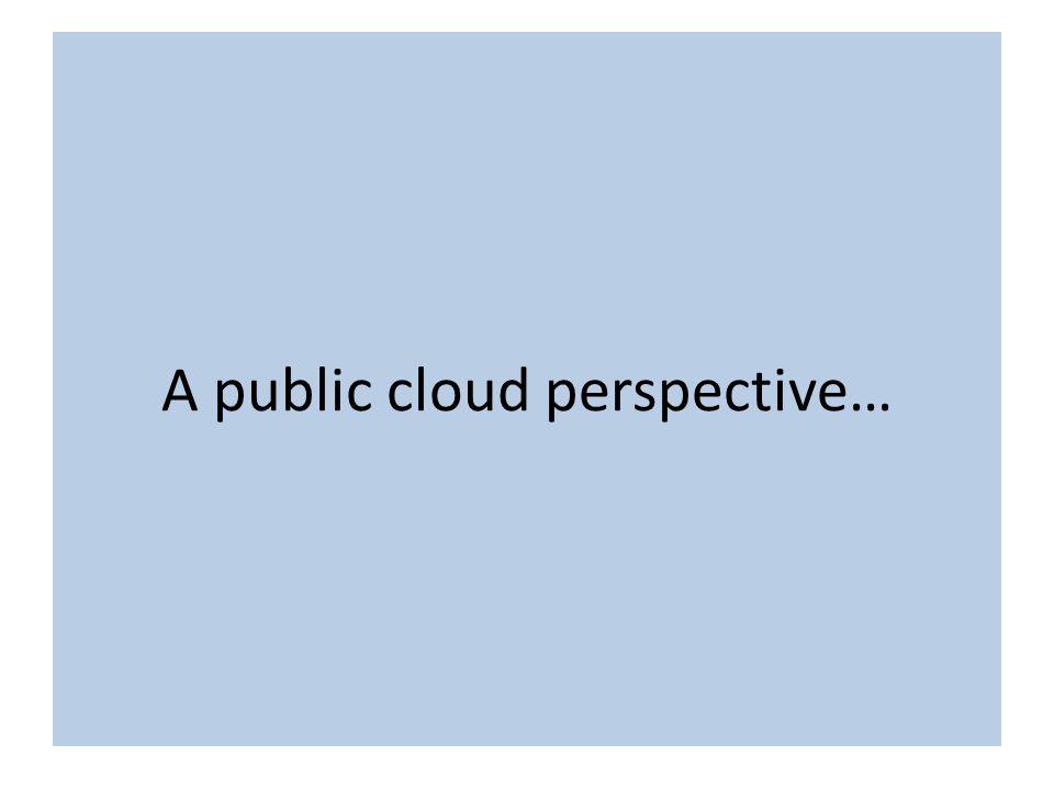 """The term """"cloud"""" is nebulous… A public cloud perspective…"""