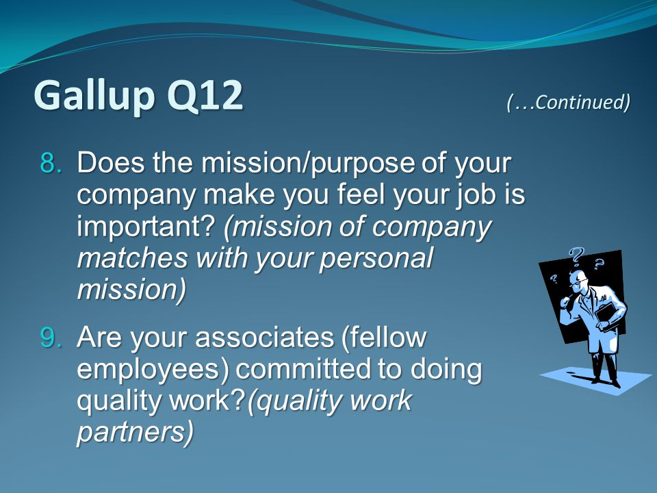 8. Does the mission/purpose of your company make you feel your job is important? (mission of company matches with your personal mission) 9. Are your a