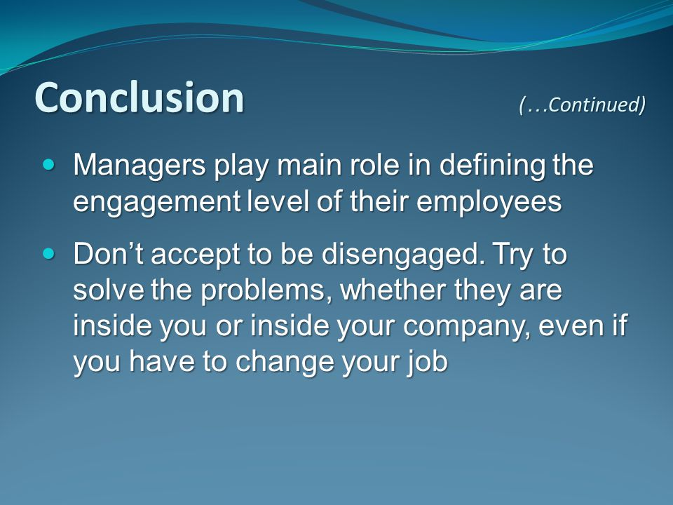 Managers play main role in defining the engagement level of their employees Managers play main role in defining the engagement level of their employee