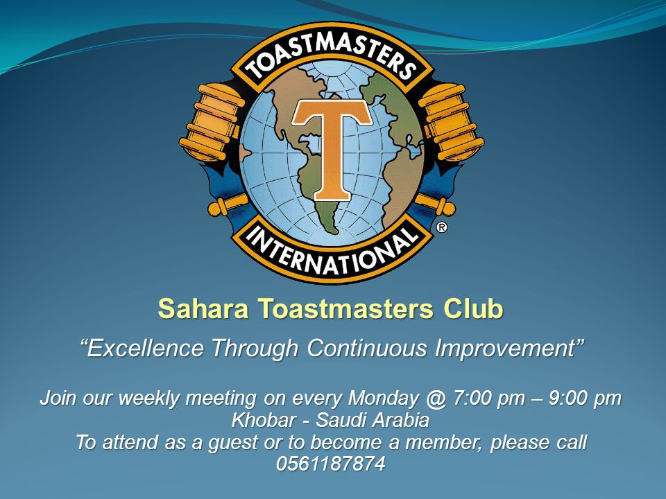 """Sahara Toastmasters Club """"Excellence Through Continuous Improvement"""" Join our weekly meeting on every Monday @ 7:00 pm – 9:00 pm Khobar - Saudi Arabia"""