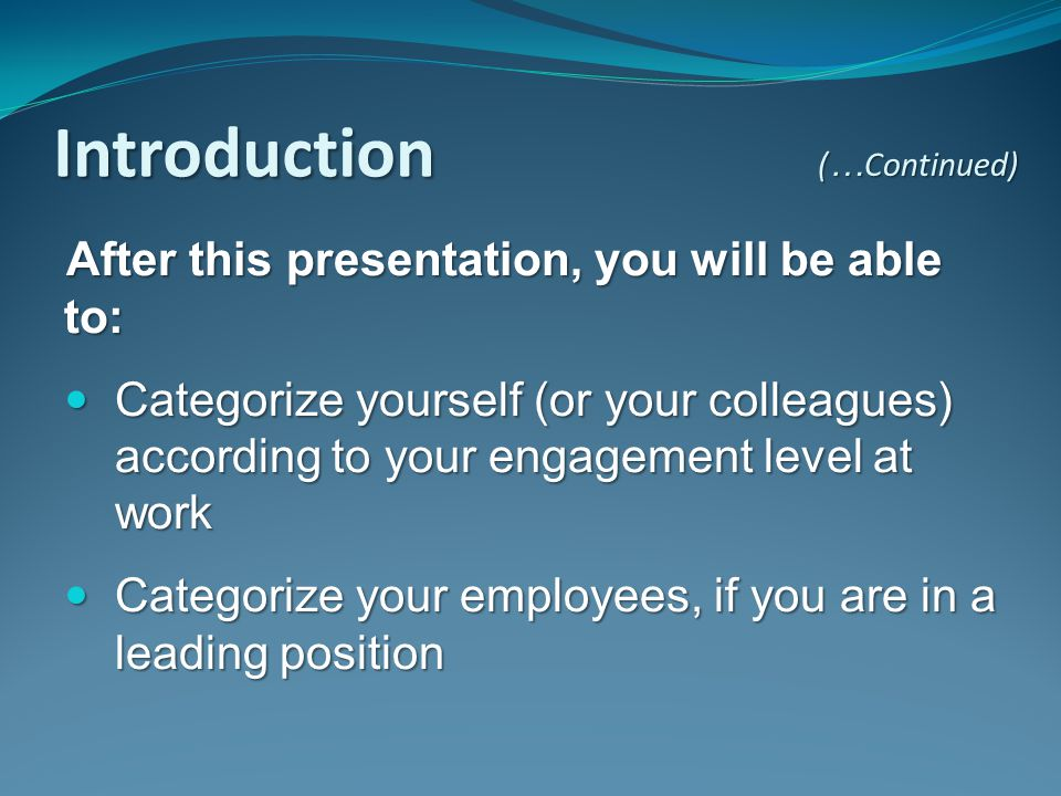 After this presentation, you will be able to: Categorize yourself (or your colleagues) according to your engagement level at work Categorize yourself