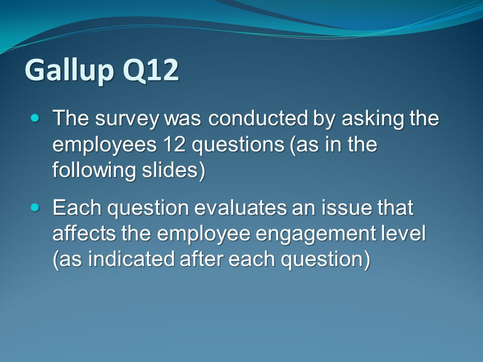 The survey was conducted by asking the employees 12 questions (as in the following slides) The survey was conducted by asking the employees 12 questio