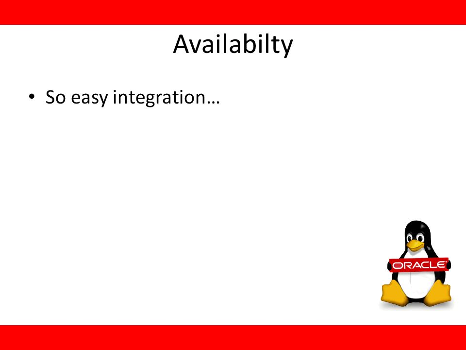 Availabilty So easy integration…