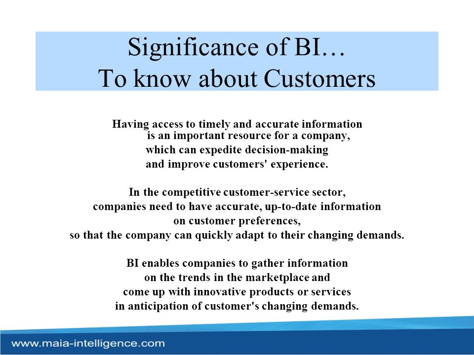 Significance of BI… To know about Competitors…Market… BI applications can also help managers to be better informed about actions that a company s competitors are taking.