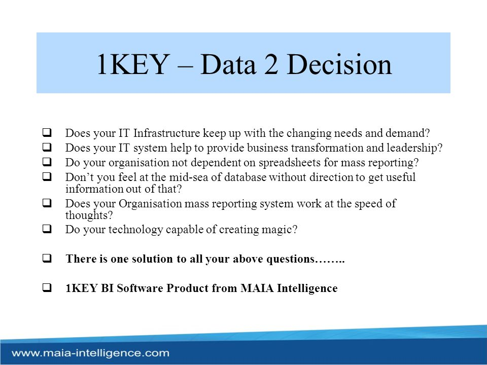 1KEY – Data 2 Decision  Does your IT Infrastructure keep up with the changing needs and demand?  Does your IT system help to provide business transf