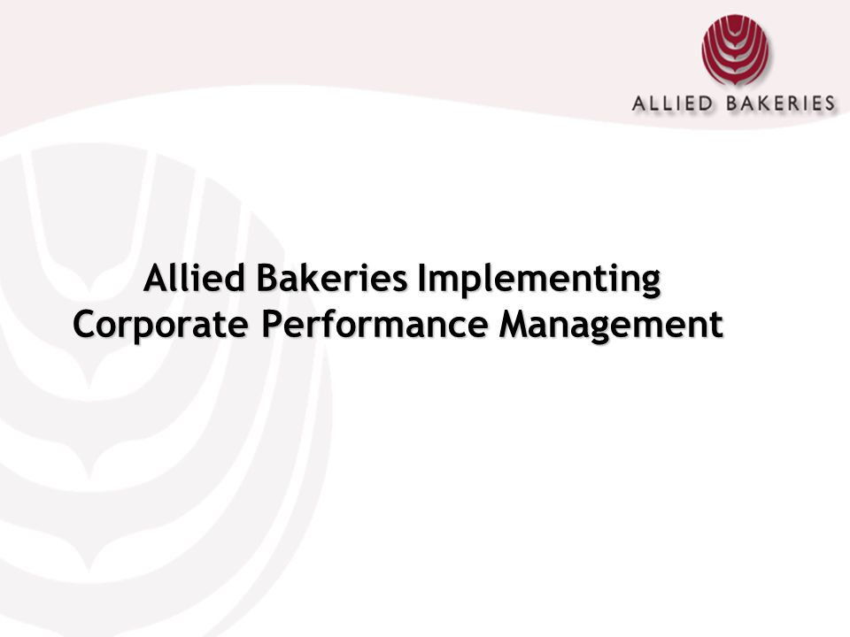Allied Bakeries Implementing Corporate Performance Management Allied Bakeries Implementing Corporate Performance Management