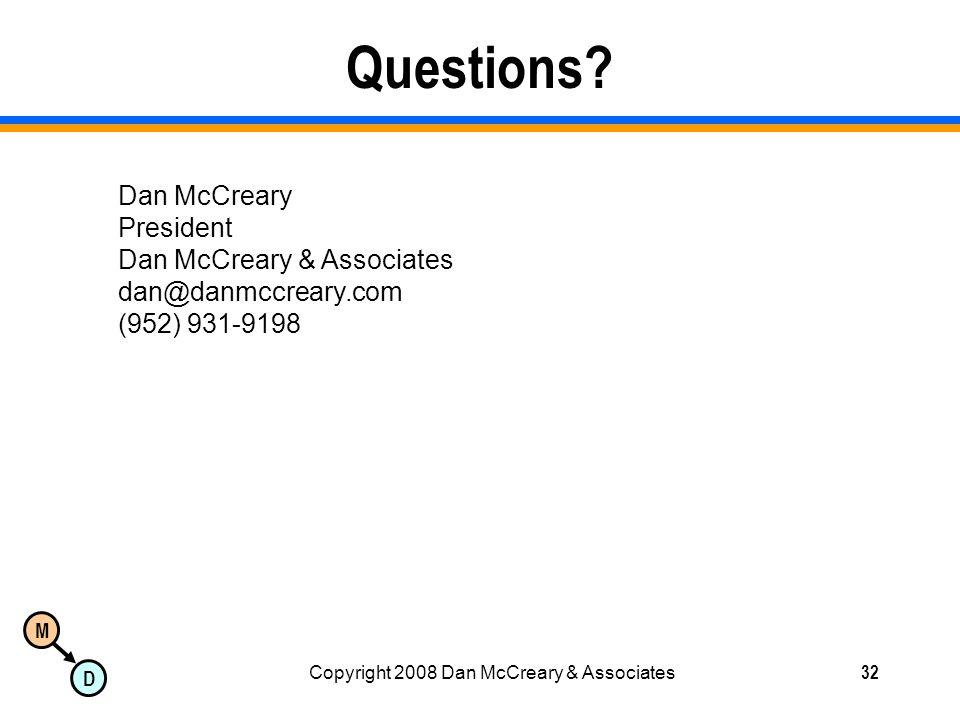 M D Copyright 2008 Dan McCreary & Associates32 Questions? Dan McCreary President Dan McCreary & Associates dan@danmccreary.com (952) 931-9198