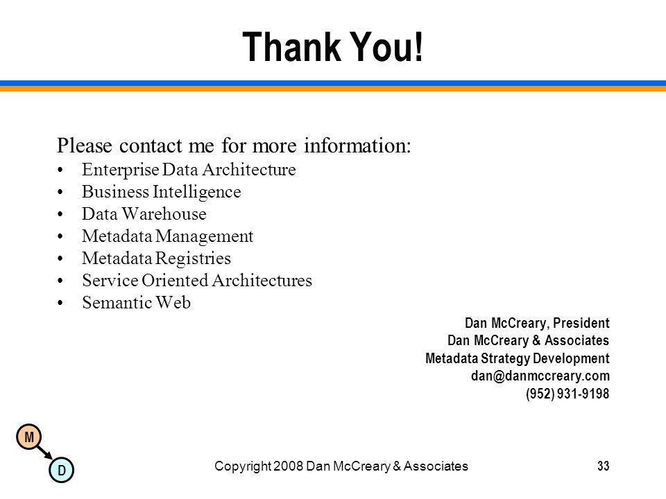 M D Copyright 2008 Dan McCreary & Associates33 Thank You! Please contact me for more information: Enterprise Data Architecture Business Intelligence D