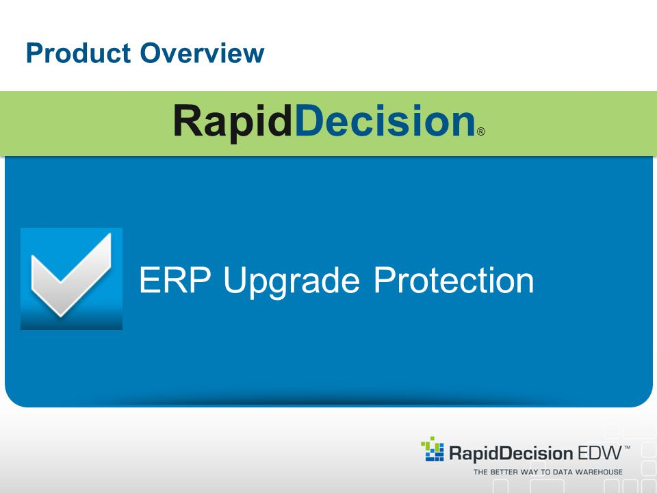 Product Overview ERP Upgrade Protection RapidDecision ®