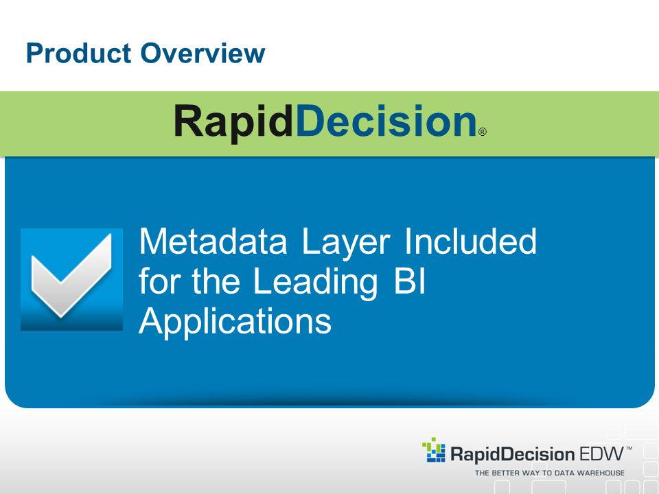 Product Overview Metadata Layer Included for the Leading BI Applications RapidDecision ®