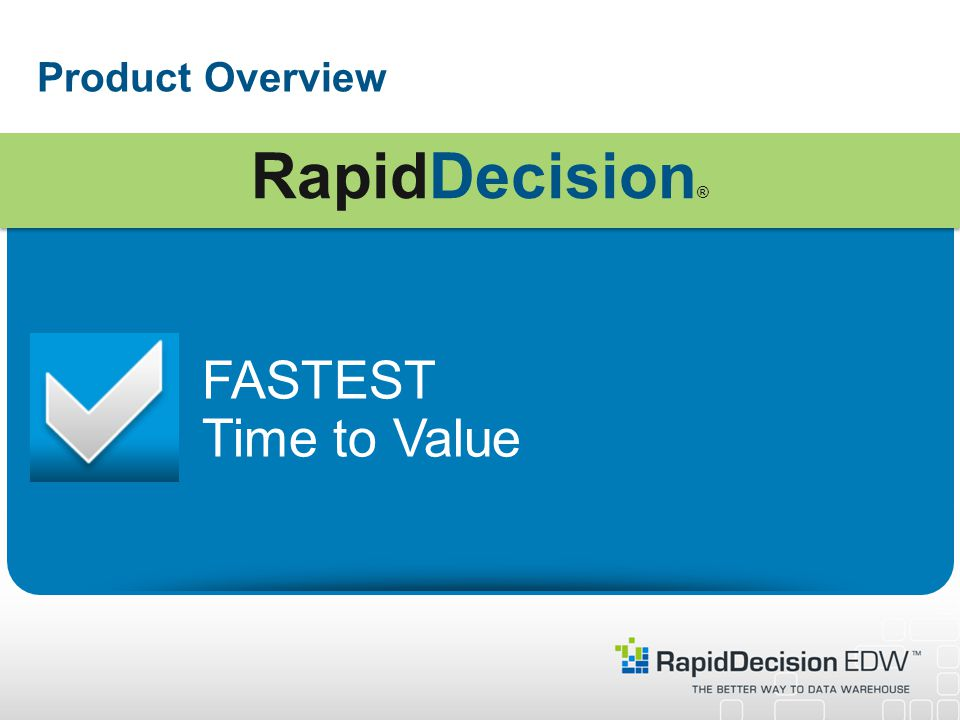 Product Overview FASTEST Time to Value RapidDecision ®