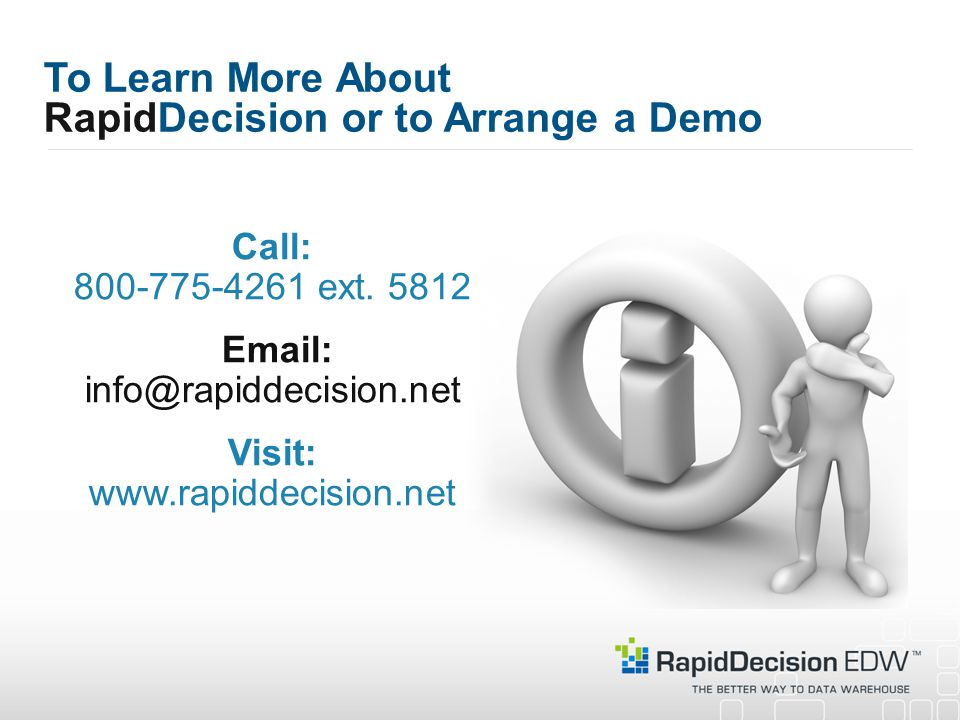 To Learn More About RapidDecision or to Arrange a Demo Call: 800-775-4261 ext.
