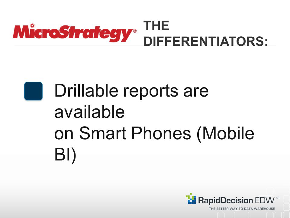 Drillable reports are available on Smart Phones (Mobile BI) THE DIFFERENTIATORS: