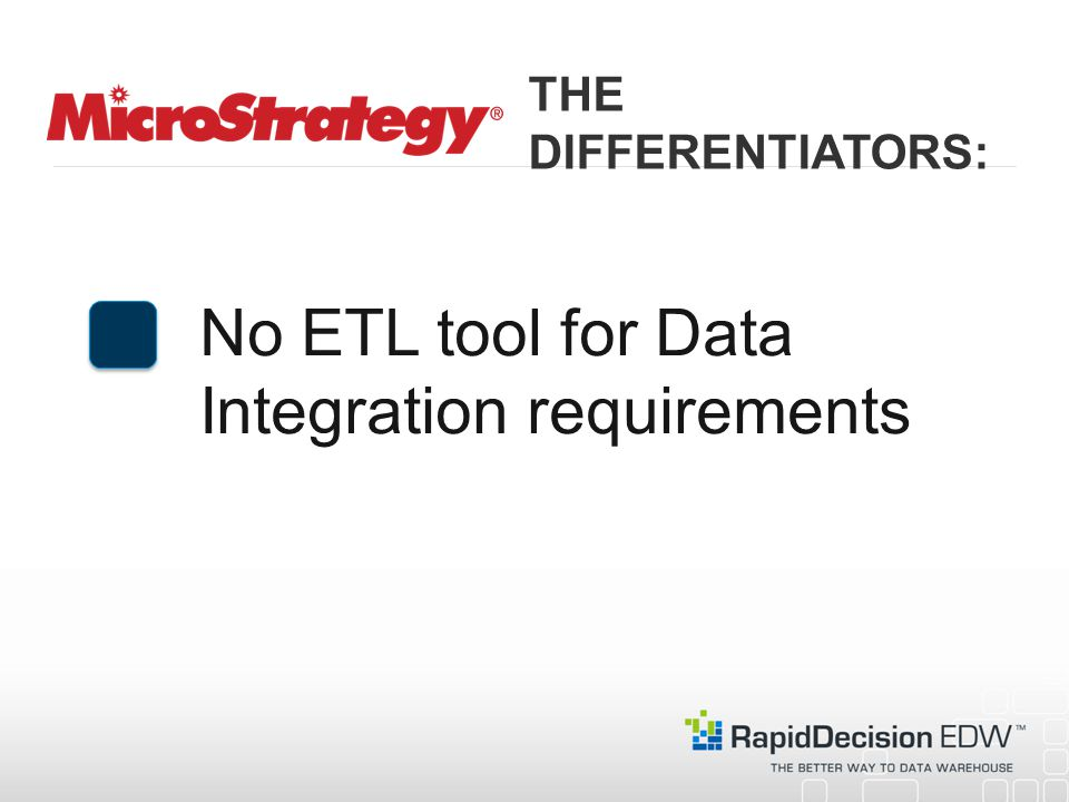 No ETL tool for Data Integration requirements THE DIFFERENTIATORS: