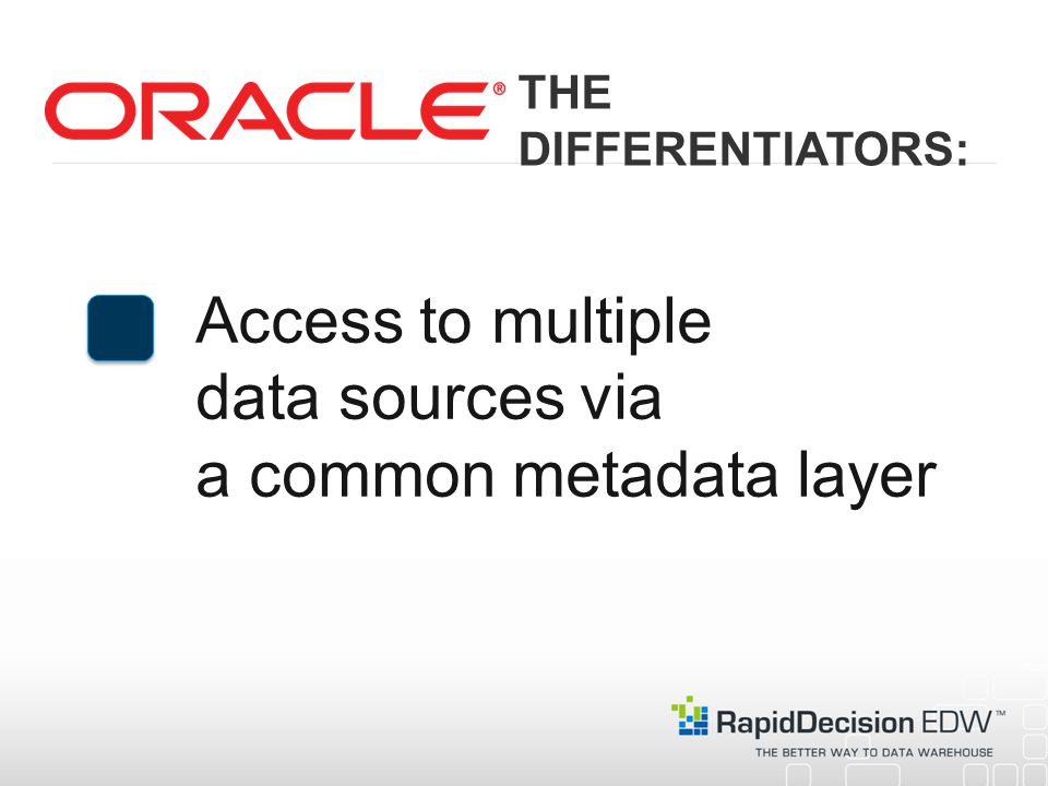 Access to multiple data sources via a common metadata layer THE DIFFERENTIATORS:
