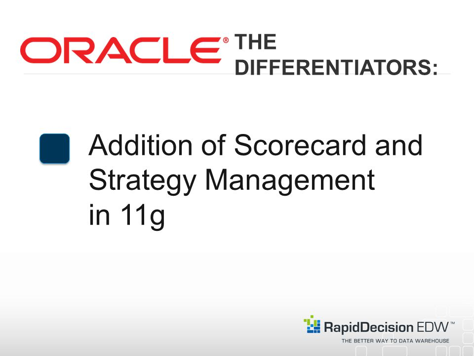Addition of Scorecard and Strategy Management in 11g THE DIFFERENTIATORS:
