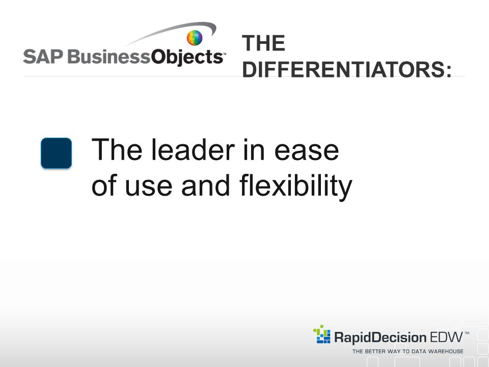 The leader in ease of use and flexibility THE DIFFERENTIATORS: