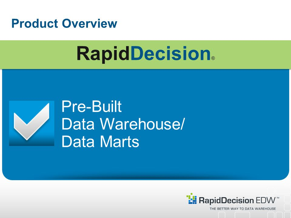 Product Overview Pre-Built Data Warehouse/ Data Marts RapidDecision ®