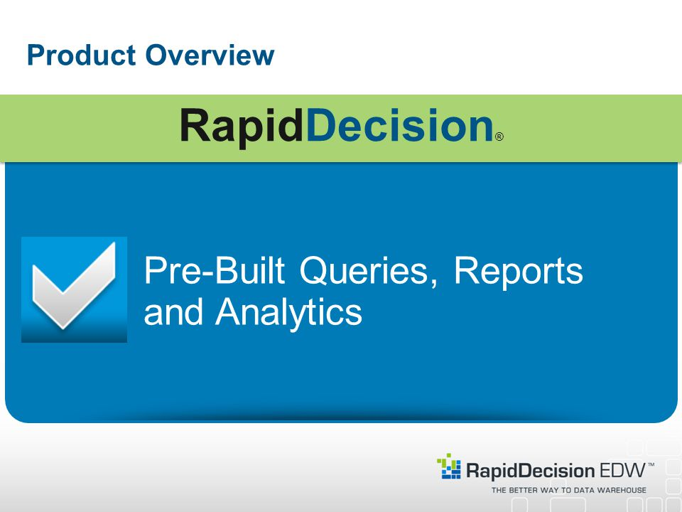 Product Overview Pre-Built Queries, Reports and Analytics RapidDecision ®