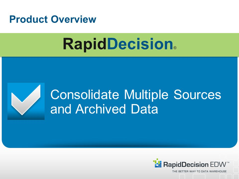 Product Overview Consolidate Multiple Sources and Archived Data RapidDecision ®