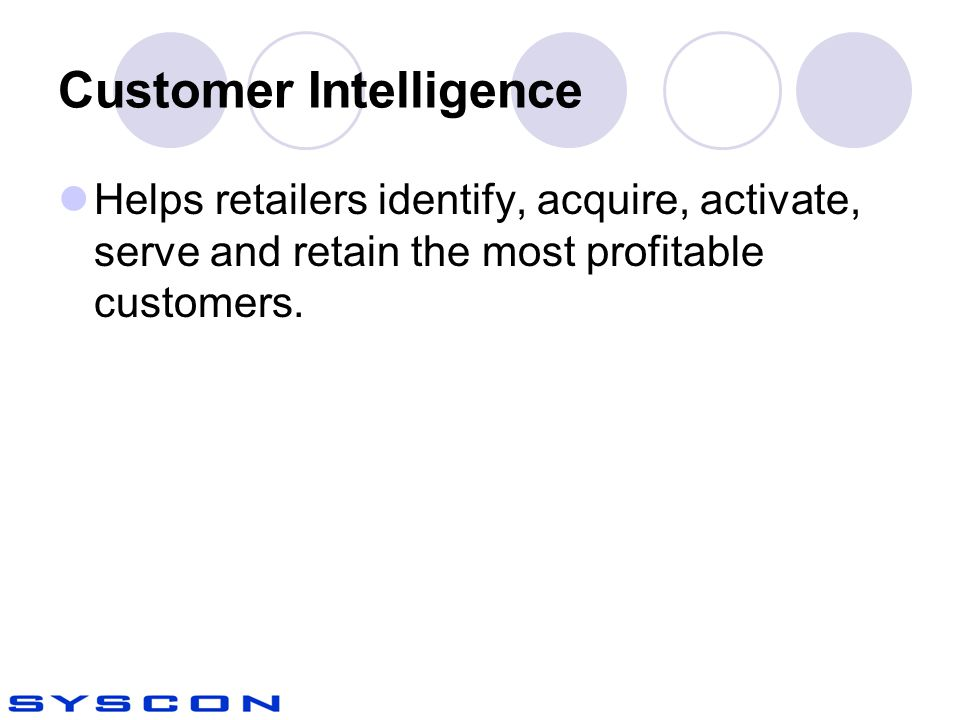 Customer Intelligence Helps retailers identify, acquire, activate, serve and retain the most profitable customers.